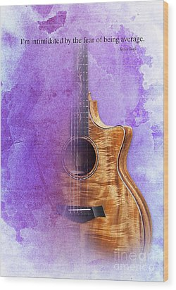 Taylor Inspirational Quote, Acoustic Guitar Original Abstract Art Wood Print by Pablo Franchi