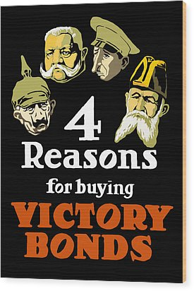 4 Reasons For Buying Victory Bonds Wood Print by War Is Hell Store