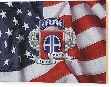 82nd Airborne Division 100th Anniversary Insignia Over American Flag  Wood Print