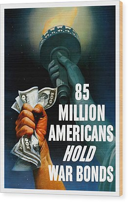 85 Million Americans Hold War Bonds  Wood Print by War Is Hell Store