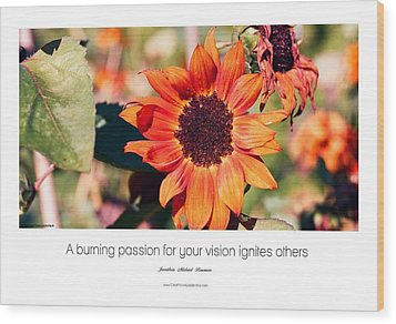 A Burning Passion For Your Vision Ignites Others Wood Print by Jonathan Michael Bowman