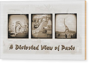 A Distorted View Of Paris Wood Print by Mike McGlothlen