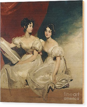 A Double Portrait Of The Fullerton Sisters Wood Print by Sir Thomas Lawrence