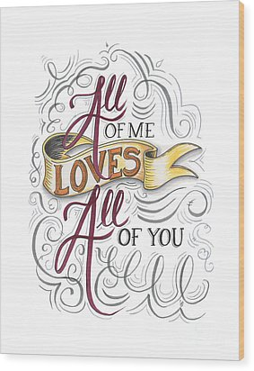All Of Me Loves All Of You Wood Print