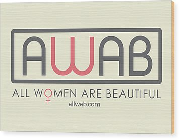 All Women Are Beautiful Wood Print by David Wadley and LogoWorks