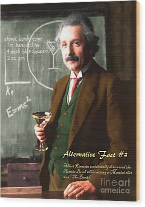 Wood Print featuring the photograph Alternative Fact Number 3 Albert Einstein Accidentally Discovers The Atomic Bomb Mixing A Martini by Wingsdomain Art and Photography