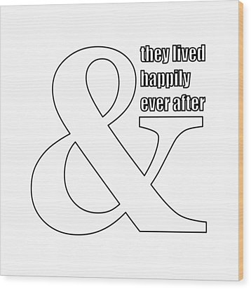 And They Lived Happily Ever After Wood Print