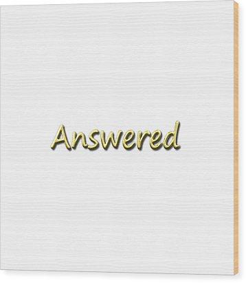 Answered Wood Print