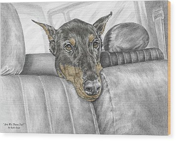 Are We There Yet - Doberman Pinscher Dog Print Color Tinted Wood Print by Kelli Swan