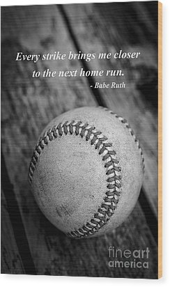 Babe Ruth Baseball Quote Wood Print by Edward Fielding