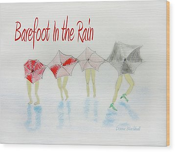 Barefoot In The Rain Wood Print by Donna Blackhall