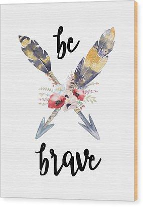 Be Brave Wood Print by Jaime Friedman