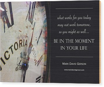 Be In The Moment In Your Life Wood Print