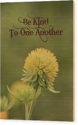 Be Kind To One Another Wood Print by Trish Tritz