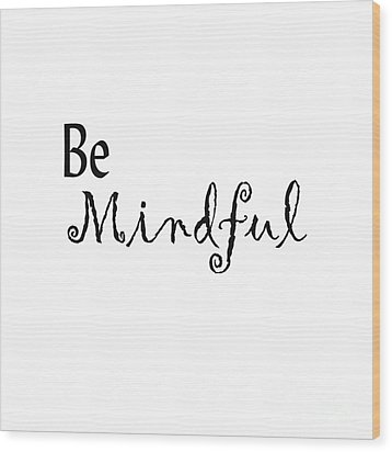 Be Mindful Wood Print