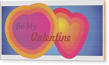 Be My Valentine Card Wood Print