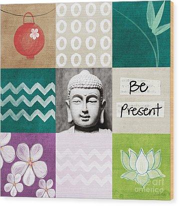 Be Present Wood Print by Linda Woods