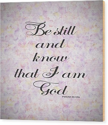 Wood Print featuring the painting Be Still And Know I Am God Bible Psalm Typography by Georgeta Blanaru