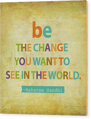 Be The Change Wood Print by Cindy Greenbean