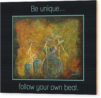Be Unique...follow Your Own Beat Wood Print by The Art With A Heart By Charlotte Phillips