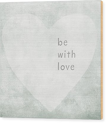 Wood Print featuring the mixed media Be With Love - Art By Linda Woods by Linda Woods
