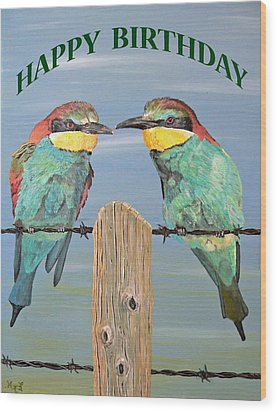 Bee Eaters Happy Birthday Wood Print by Eric Kempson