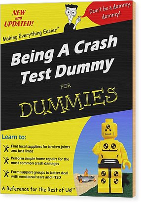 Being A Crash Test Dummy For Dummies Wood Print by Mark Fuller