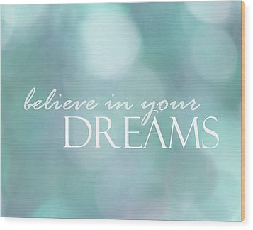 Believe In Your Dreams Wood Print by Ann Powell