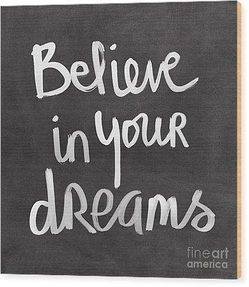 Believe In Your Dreams Wood Print by Linda Woods