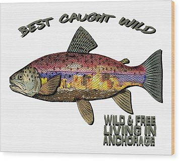 Fishing - Best Caught Wild - On Light No Hat Wood Print by Elaine Ossipov