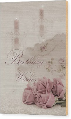 Birthday Wishes - Candles, Crystal And Roses Wood Print by Sandra Foster