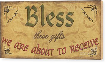 Bless These Gifts Wood Print by Debbie DeWitt