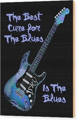 Blues Is The Cure Wood Print