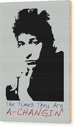 Bob Dylan Poster Print Quote - The Times They Are A Changin Wood Print