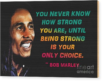 Bob Marley Quote Wood Print by Mim White