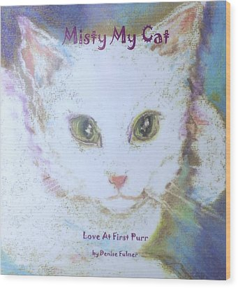 Book Misty My Cat Wood Print by Denise Fulmer