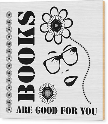 Books Are Good For You Wood Print by Frank Tschakert