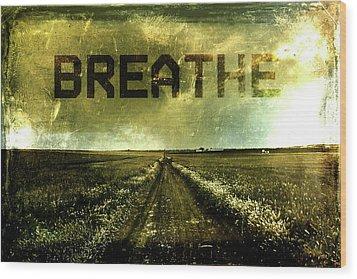 Breathe Wood Print by Andrea Barbieri