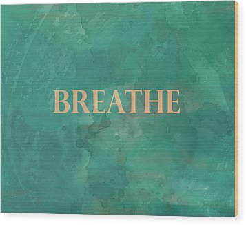 Breathe Wood Print by Ann Powell