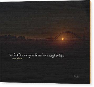 Bridges Not Walls Wood Print