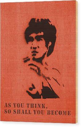 Bruce Lee - So Shall You Become Wood Print