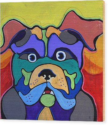 Bull Dog - Don't Give Me Your Lines , And Keep Your Hands To Yourself Wood Print
