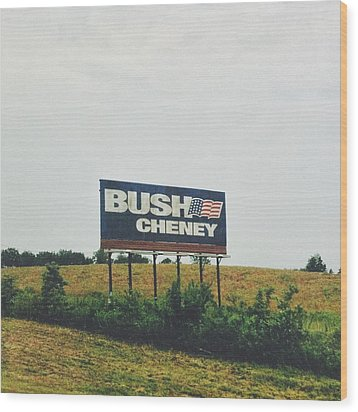 Bush Cheney 2011 Wood Print by Dylan Murphy