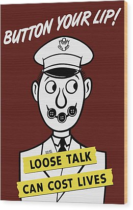 Button Your Lip - Loose Talk Can Cost Lives Wood Print by War Is Hell Store