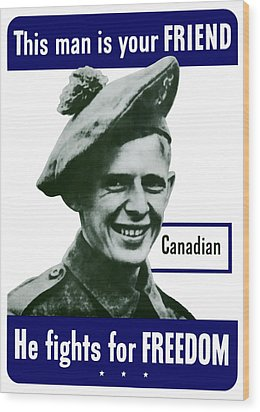 Canadian This Man Is Your Friend Wood Print by War Is Hell Store