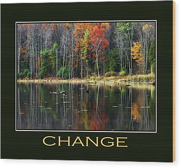 Change Inspirational Motivational Poster Art Wood Print by Christina Rollo