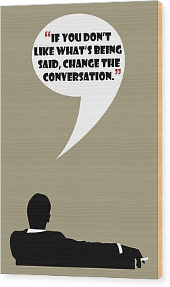 Change The Conversation - Mad Men Poster Don Draper Quote Wood Print