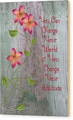 Change Your World Wood Print by Rosalie Scanlon