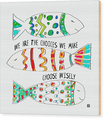 Wood Print featuring the painting Choose Wisely by Lisa Weedn