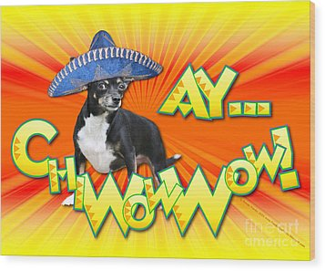 Cinco De Mayo - Ay Chiwowwow Wood Print by Renae Laughner